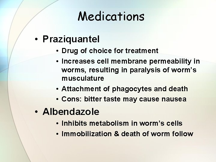 Medications • Praziquantel • Drug of choice for treatment • Increases cell membrane permeability
