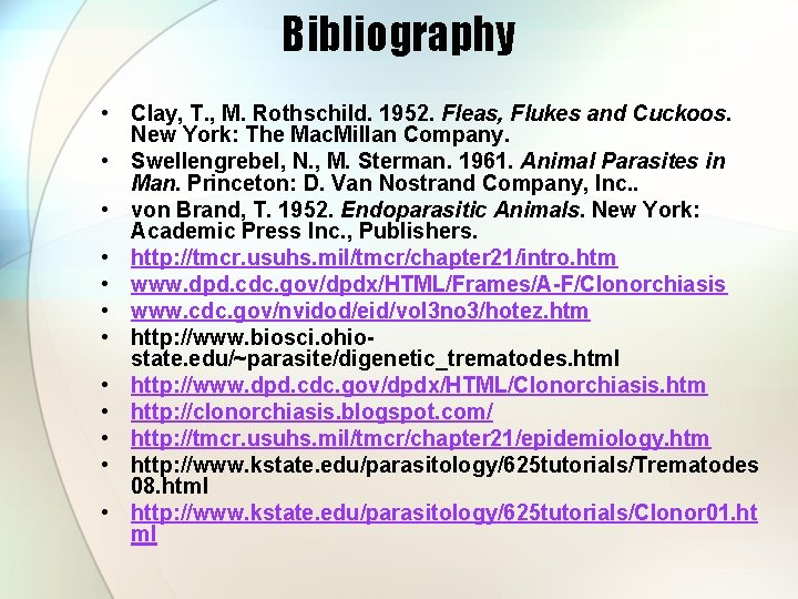 Bibliography • Clay, T. , M. Rothschild. 1952. Fleas, Flukes and Cuckoos. New York: