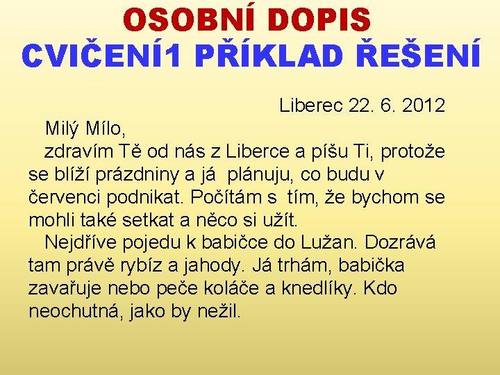 OSOBNÍ DOPIS CVIČENÍ1 PŘÍKLAD ŘEŠENÍ Liberec 22. 6. 2012 Milý Mílo, zdravím Tě od