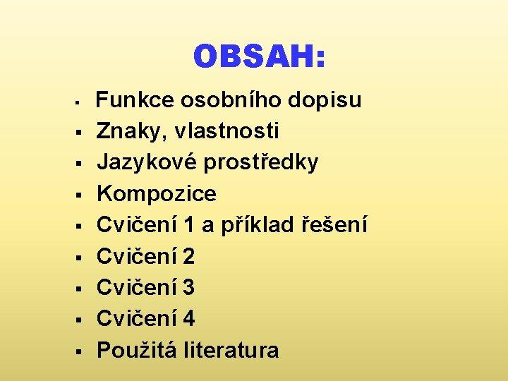 OBSAH: § § § § § Funkce osobního dopisu Znaky, vlastnosti Jazykové prostředky Kompozice