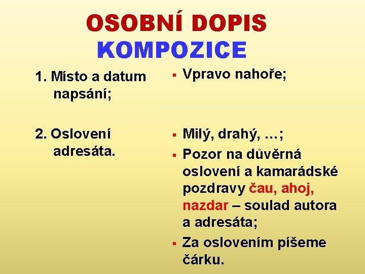 OSOBNÍ DOPIS KOMPOZICE 1. Místo a datum napsání; § Vpravo nahoře; 2. Oslovení adresáta.