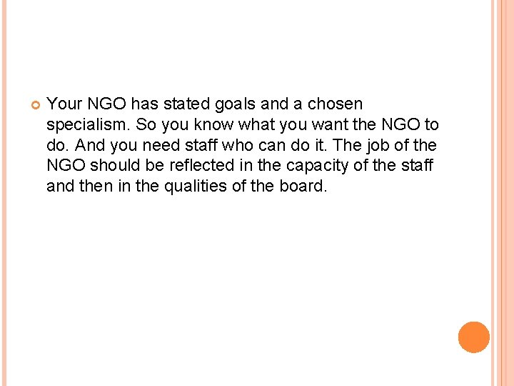 Your NGO has stated goals and a chosen specialism. So you know what