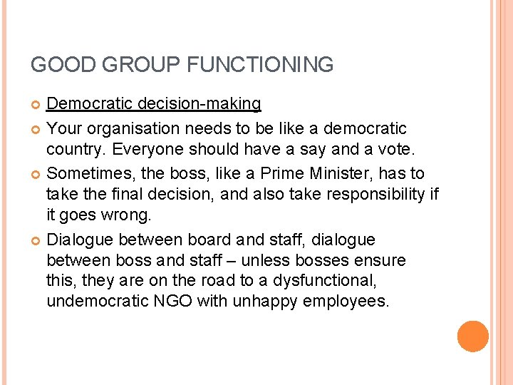 GOOD GROUP FUNCTIONING Democratic decision-making Your organisation needs to be like a democratic country.