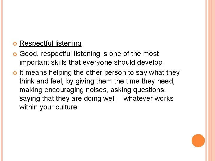 Respectful listening Good, respectful listening is one of the most important skills that everyone