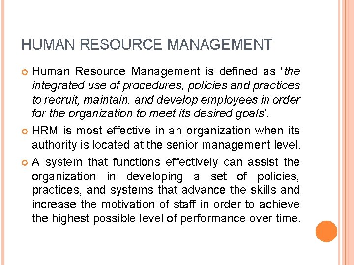 HUMAN RESOURCE MANAGEMENT Human Resource Management is defined as 'the integrated use of procedures,