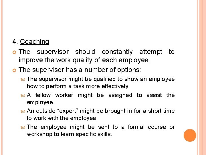 4. Coaching The supervisor should constantly attempt to improve the work quality of each