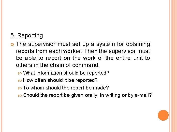 5. Reporting The supervisor must set up a system for obtaining reports from each