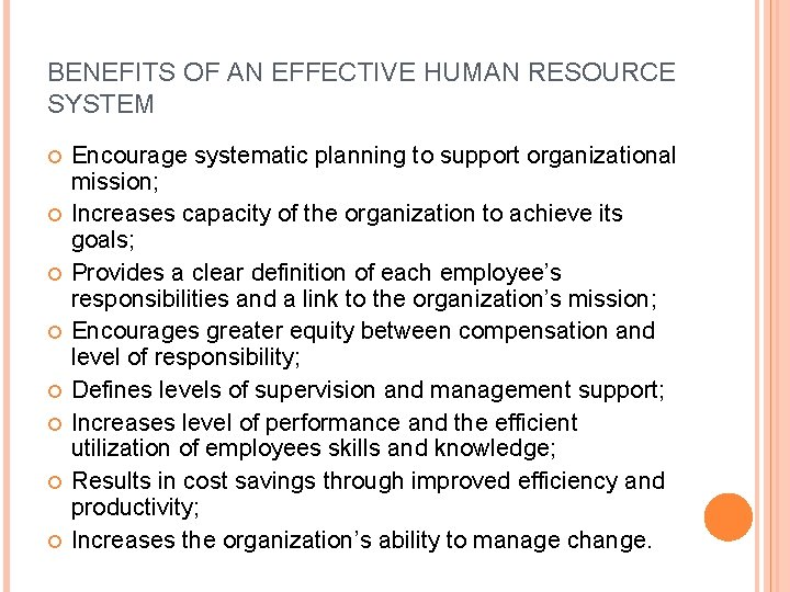 BENEFITS OF AN EFFECTIVE HUMAN RESOURCE SYSTEM Encourage systematic planning to support organizational mission;