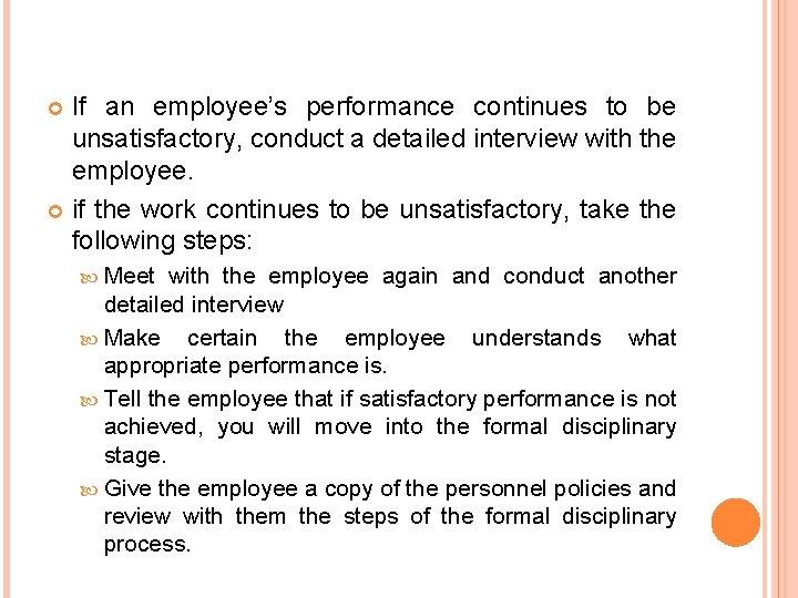 If an employee's performance continues to be unsatisfactory, conduct a detailed interview with the