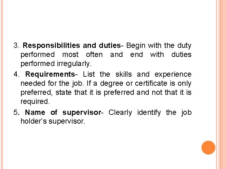 3. Responsibilities and duties- Begin with the duty performed most often and end with