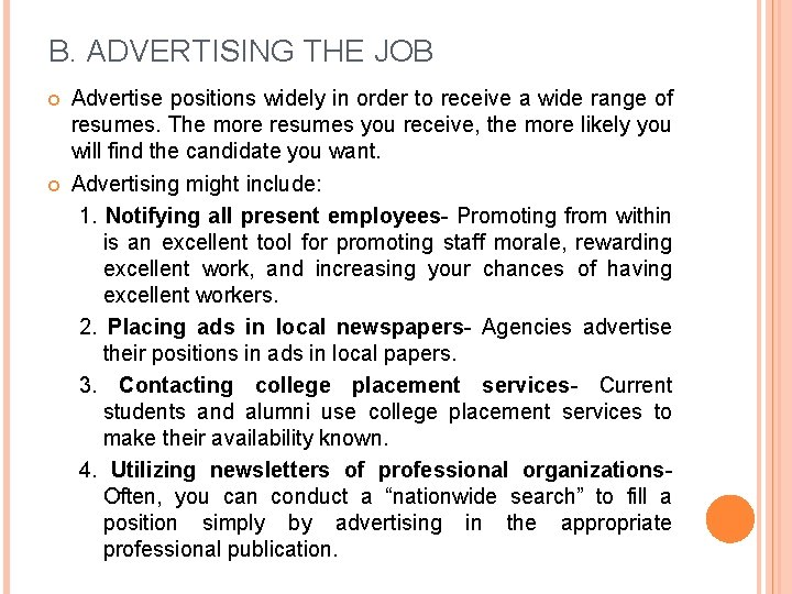B. ADVERTISING THE JOB Advertise positions widely in order to receive a wide range
