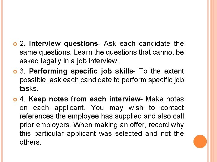 2. Interview questions- Ask each candidate the same questions. Learn the questions that cannot