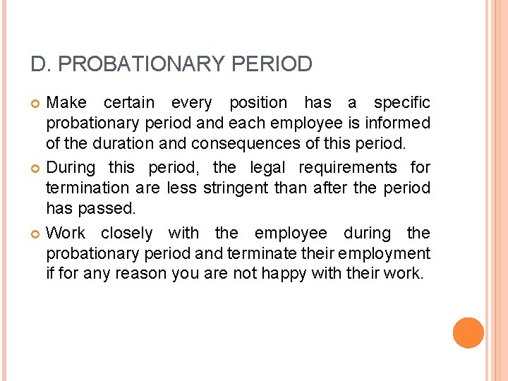 D. PROBATIONARY PERIOD Make certain every position has a specific probationary period and each