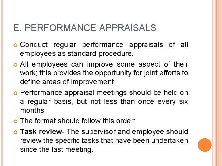 E. PERFORMANCE APPRAISALS Conduct regular performance appraisals of all employees as standard procedure. All