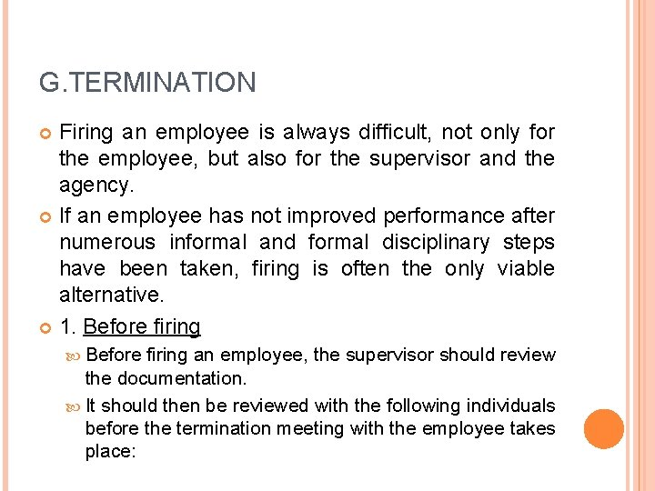 G. TERMINATION Firing an employee is always difficult, not only for the employee, but