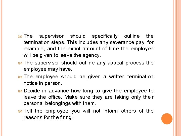 The supervisor should specifically outline the termination steps. This includes any severance pay,