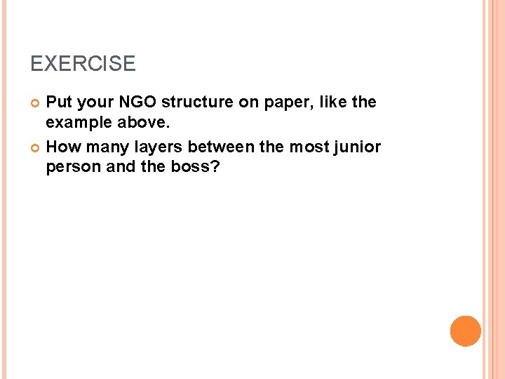 EXERCISE Put your NGO structure on paper, like the example above. How many layers