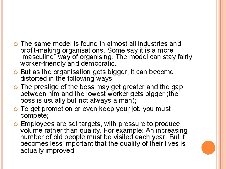 The same model is found in almost all industries and profit-making organisations. Some