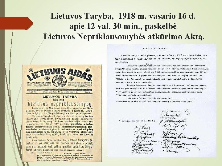 Lietuvos Taryba, 1918 m. vasario 16 d. apie 12 val. 30 min. , paskelbė