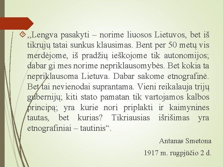 , , Lengva pasakyti – norime liuosos Lietuvos, bet iš tikrųjų tatai sunkus