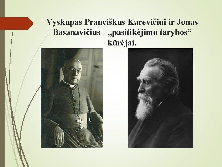 """Vyskupas Pranciškus Karevičiui ir Jonas Basanavičius - , , pasitikėjimo tarybos"""" kūrėjai."""