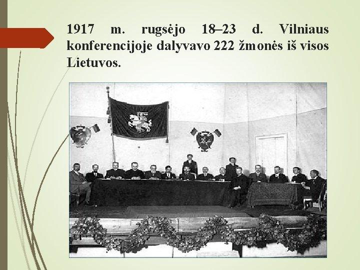 1917 m. rugsėjo 18– 23 d. Vilniaus konferencijoje dalyvavo 222 žmonės iš visos Lietuvos.