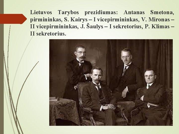 Lietuvos Tarybos prezidiumas: Antanas Smetona, pirmininkas, S. Kairys – I vicepirmininkas, V. Mironas –
