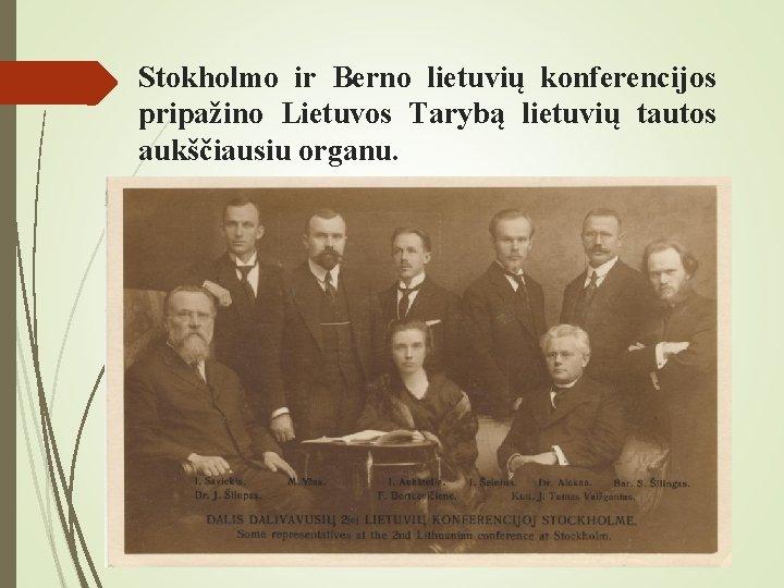 Stokholmo ir Berno lietuvių konferencijos pripažino Lietuvos Tarybą lietuvių tautos aukščiausiu organu.
