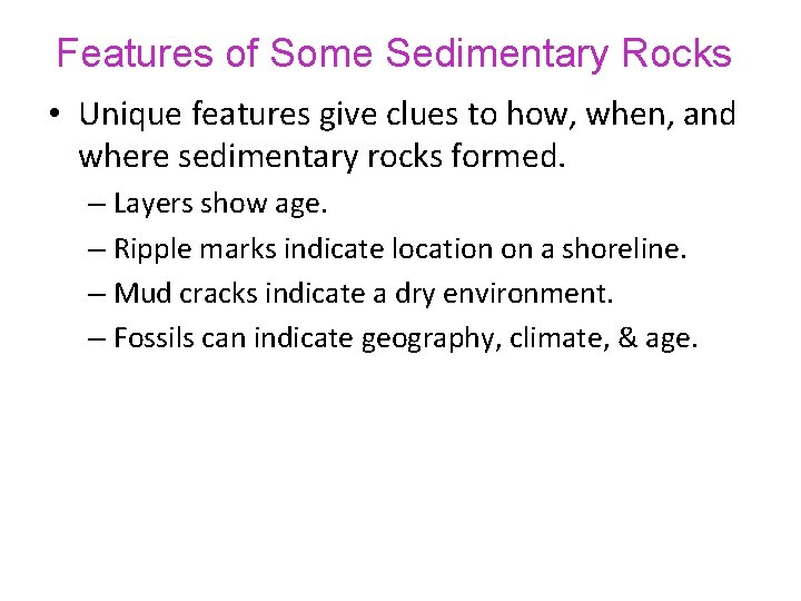 Features of Some Sedimentary Rocks • Unique features give clues to how, when, and