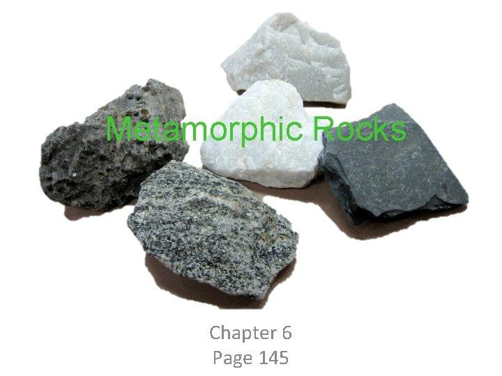 Metamorphic Rocks Chapter 6 Page 145