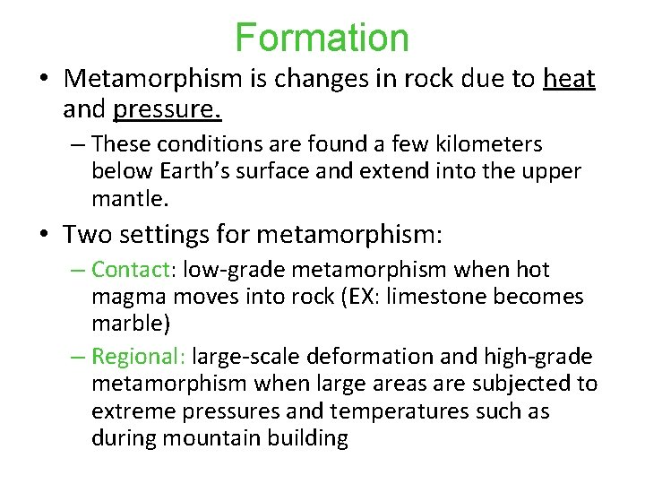 Formation • Metamorphism is changes in rock due to heat and pressure. – These