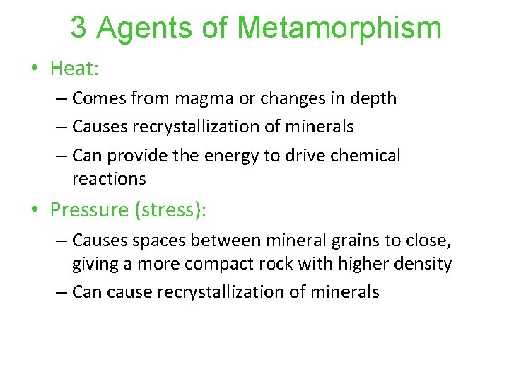3 Agents of Metamorphism • Heat: – Comes from magma or changes in depth