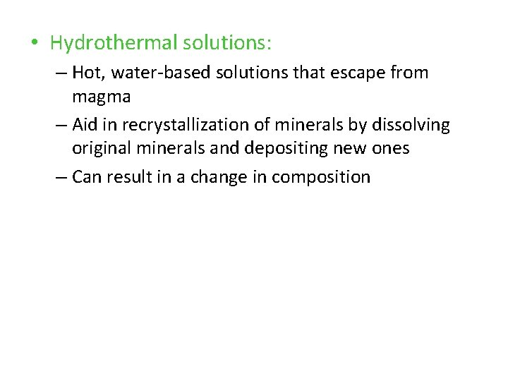 • Hydrothermal solutions: – Hot, water-based solutions that escape from magma – Aid
