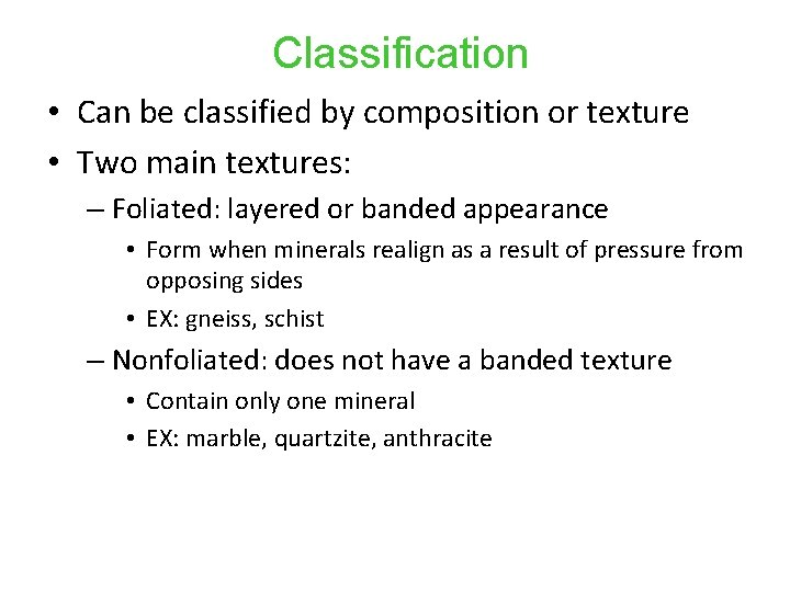 Classification • Can be classified by composition or texture • Two main textures: –