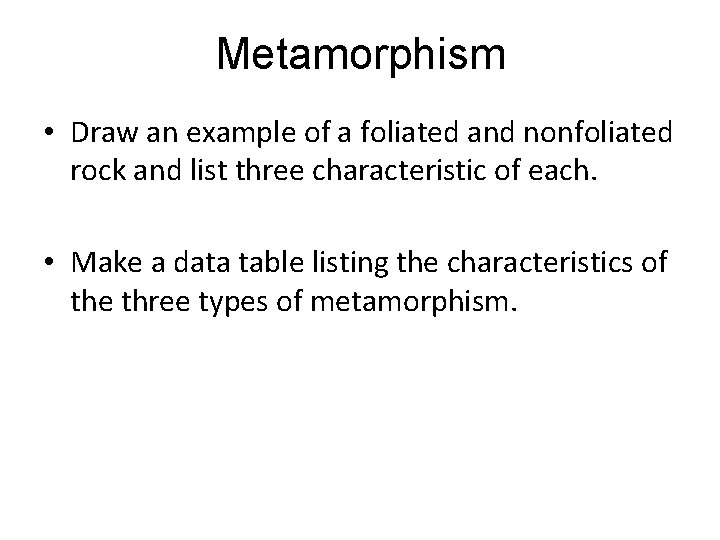 Metamorphism • Draw an example of a foliated and nonfoliated rock and list three