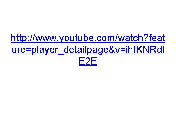 http: //www. youtube. com/watch? feat ure=player_detailpage&v=ihf. KNRdl E 2 E