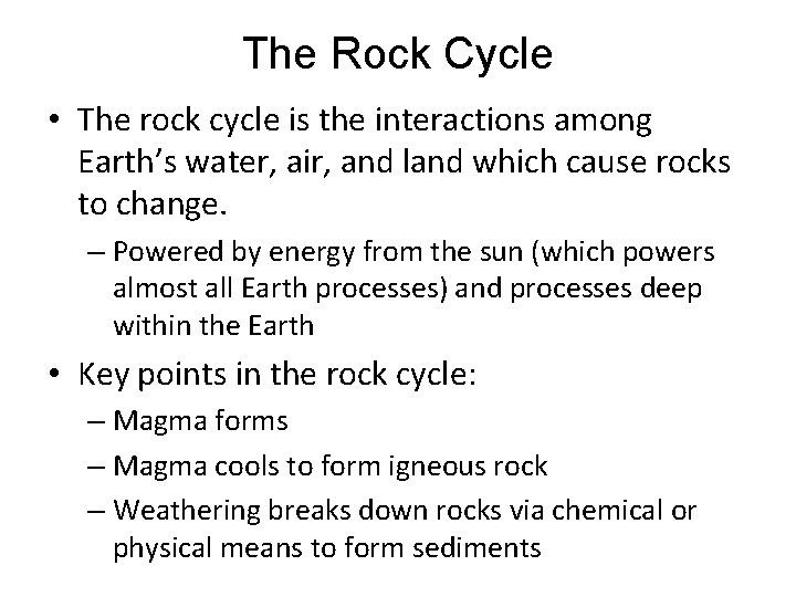 The Rock Cycle • The rock cycle is the interactions among Earth's water, air,