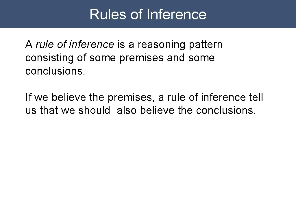 Rules of Inference A rule of inference is a reasoning pattern consisting of some