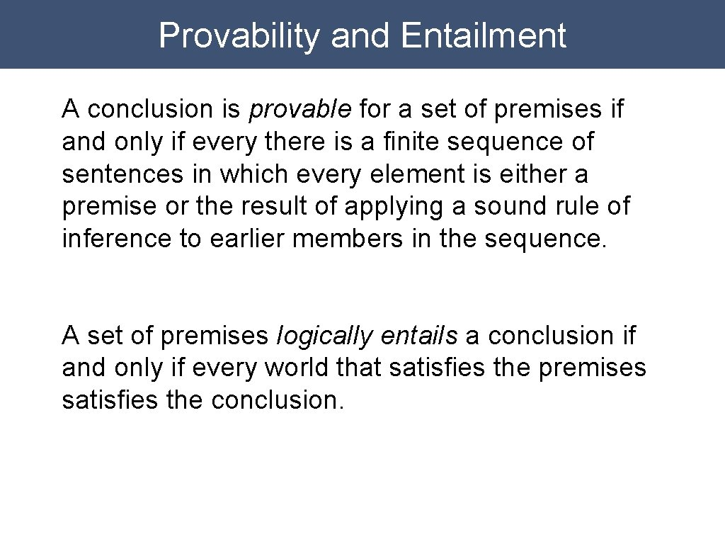 Provability and Entailment A conclusion is provable for a set of premises if and