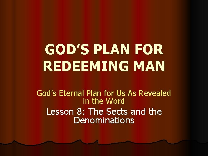 GOD'S PLAN FOR REDEEMING MAN God's Eternal Plan for Us As Revealed in the