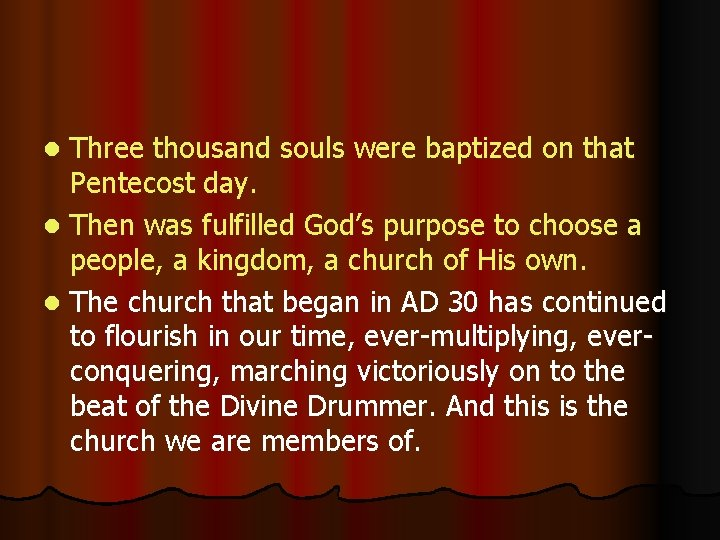 Three thousand souls were baptized on that Pentecost day. l Then was fulfilled God's