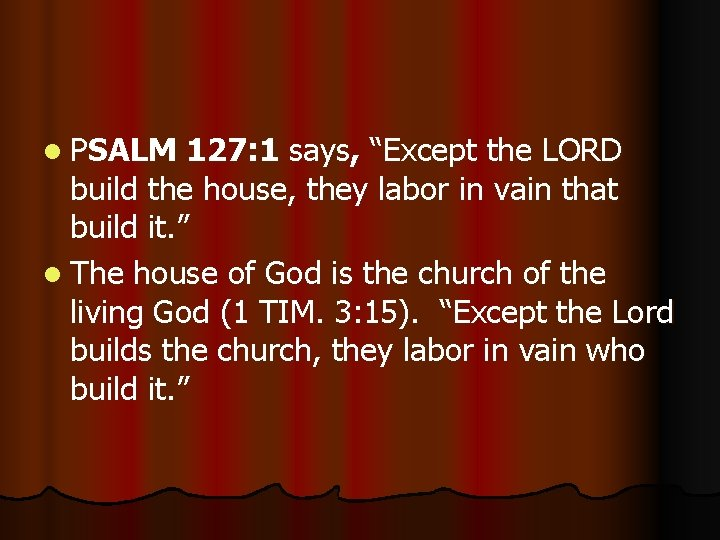 """l PSALM 127: 1 says, """"Except the LORD build the house, they labor in"""