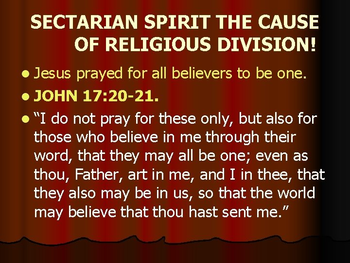 SECTARIAN SPIRIT THE CAUSE OF RELIGIOUS DIVISION! l Jesus prayed for all believers to