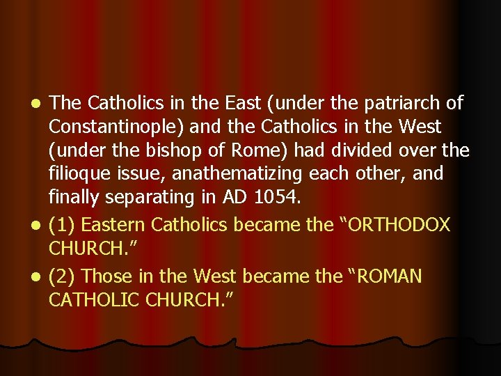 The Catholics in the East (under the patriarch of Constantinople) and the Catholics in