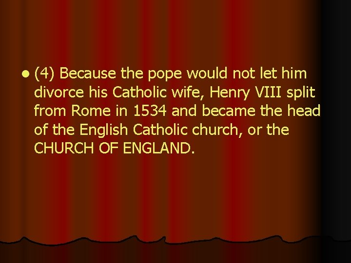 l (4) Because the pope would not let him divorce his Catholic wife, Henry