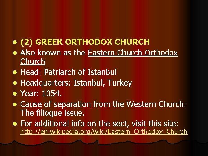 l l l l (2) GREEK ORTHODOX CHURCH Also known as the Eastern Church