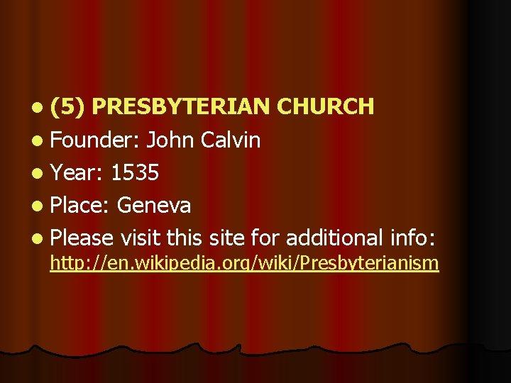 l (5) PRESBYTERIAN CHURCH l Founder: John Calvin l Year: 1535 l Place: Geneva