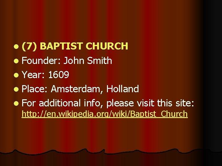 l (7) BAPTIST CHURCH l Founder: John Smith l Year: 1609 l Place: Amsterdam,