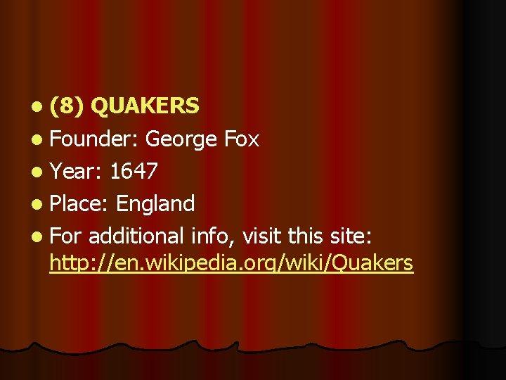 l (8) QUAKERS l Founder: George Fox l Year: 1647 l Place: England l