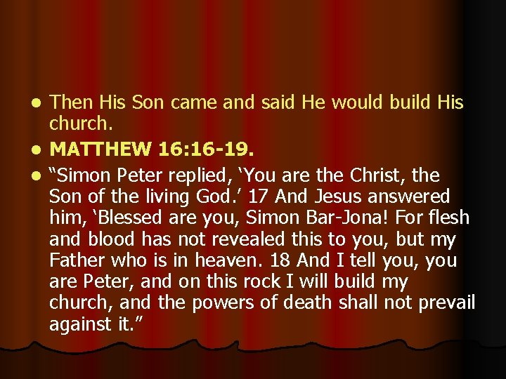 Then His Son came and said He would build His church. l MATTHEW 16: